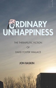 cover for Ordinary Unhappiness: The Therapeutic Fiction of David Foster Wallace | Jon Baskin