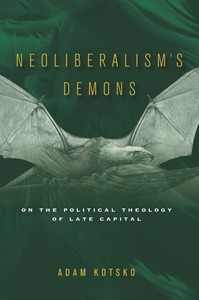 cover for Neoliberalism's Demons: On the Political Theology of Late Capital | Adam Kotsko