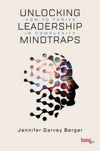 cover for Unlocking Leadership Mindtraps: How to Thrive in Complexity | Jennifer Garvey Berger