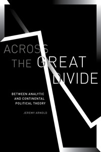 cover for Across the Great Divide: Between Analytic and Continental Political Theory | Jeremy Arnold