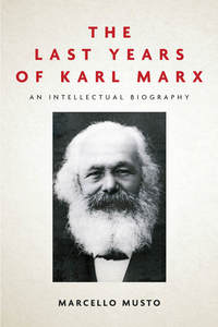 cover for The Last Years of Karl Marx: An Intellectual Biography |  Marcello Musto