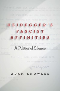 cover for Heidegger's Fascist Affinities: A Politics of Silence | Adam Knowles
