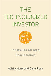 cover for The Technologized Investor: Innovation through Reorientation | Ashby H.B. Monk and Dane Rook