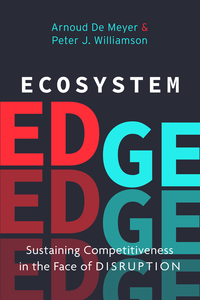 cover for Ecosystem Edge: Sustaining Competitiveness in the Face of Disruption | Arnoud De Meyer and Peter J. Williamson