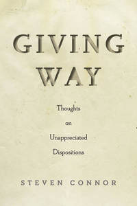 cover for Giving Way: Thoughts on Unappreciated Dispositions | Steven Connor