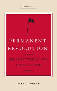 cover for Permanent Revolution: Reflections on Capitalism | Wyatt Wells