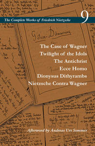 cover for The Case of Wagner / Twilight of the Idols / The Antichrist / Ecce Homo / Dionysus Dithyrambs / Nietzsche Contra Wagner: Volume 9 | Friedrich Nietzsche, Edited by Alan D. Schrift, Translated by Adrian Del Caro, Carol Diethe, Duncan Large, George H. Leiner, Paul S. Loeb, Alan D. Schrift, David F. Tinsley, and Mirko Wittwar